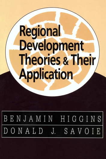 Regional Development Theories and Their Application ebook by Benjamin Higgins