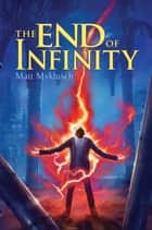 The End of Infinity ebook by Matt Myklusch