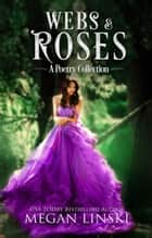 Webs & Roses: A Poetry Collection ebook by
