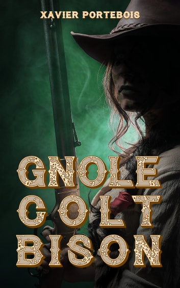 Gnôle. Colt. Bison. eBook by Xavier Portebois