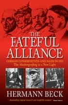 The Fateful Alliance - German Conservatives and Nazis in 1933: The Machtergreifung in a New Light ebook by Hermann Beck
