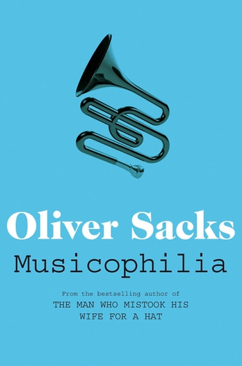Musicophilia - Tales of Music and the Brain eBook by Oliver Sacks