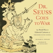 Dr. Seuss Goes to War - The World War II Editorial Cartoons of Theodor Seuss Geisel eBook by Richard H. Minear, Theodor Seuss Geisel