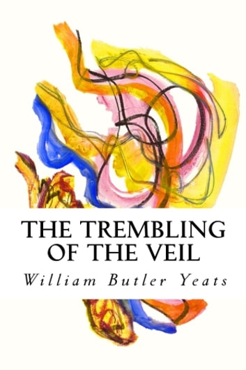 The Trembling of the Veil ebook by William Butler Yeats