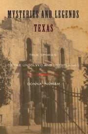 Mysteries and Legends of Texas - True Stories of the Unsolved and Unexplained ebook by Donna Ingham