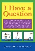 I HAVE A QUESTION ebook by Caryl M. Lieberman