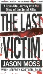 The Last Victim - A True-Life Journey into the Mind of the Serial Killer ebook by Jason Moss, Jeffrey Kottler