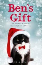 Ben's Gift: The little black & white cat that saved a family at Christmas ebook by Julia Romp