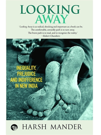 Looking Away - Inequality, Prejudice and Indifference in New India ebook by Harsh Mander