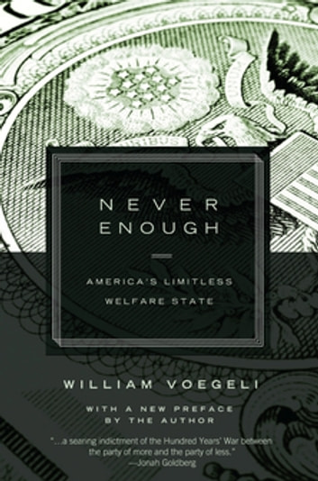 Never Enough - America's Limitless Welfare State ebook by William Voegeli