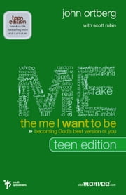 The Me I Want to Be, Teen Edition - Becoming God's Best Version of You ebook by John Ortberg,Scott Rubin