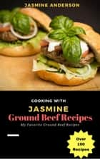 Cooking with Jasmine; Ground Beef Recipes - Cooking With Series, #1 ebook by Jasmine Anderson