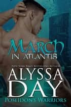 MARCH IN ATLANTIS - Poseidon's Warriors eBook by ALYSSA DAY