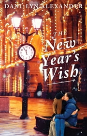 The New Year's Wish ebook by Dani-Lyn Alexander