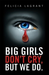 """Big Girls Don't Cry, But We Do."" ebook by Felicia LaGrant"