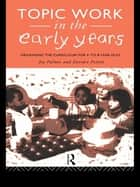Topic Work in the Early Years - Organising the Curriculum for Four to Eight Year Olds ebook by Joy Palmer, Deirdre Pettitt