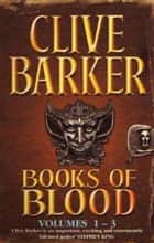 Books of Blood Omnibus 1 - Volumes 1-3 ebook by Clive Barker