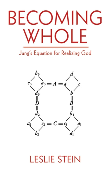 Becoming Whole - Jung's Equation for Realizing God ebook by Leslie Stein