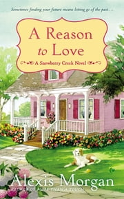 A Reason to Love - A Snowberry Creek Novel ebook by Alexis Morgan