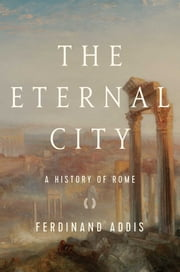 The Eternal City - A History of Rome ebook by Ferdinand Addis