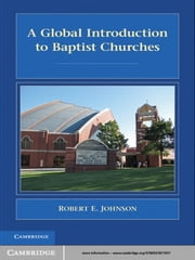 A Global Introduction to Baptist Churches ebook by Robert E. Johnson