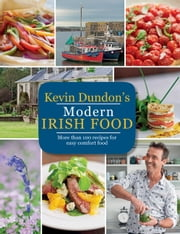 Kevin Dundon's Modern Irish Food ebook by Kobo.Web.Store.Products.Fields.ContributorFieldViewModel