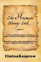 Like Mama Always Said... ebook by Elmina Kasprow