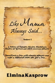 Like Mama Always Said... - Volume I ebook by Elmina Kasprow