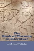 Book of Mormon as Literature ebook by BYU Studies
