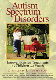 Autism Spectrum Disorders - Interventions and Treatments for Children and Youth ebook by Professor Richard Simpson,Sonja R. de Boer-Ott,Deborah Griswold,Brenda Smith Myles,Sara E. Byrd,Jennifer Ganz,Katherine Tapscott Cook,Dr. Kaye L. Otten,Josefa Ben-Arieh,Sue Ann Kline,Dr. Lisa Garriott Adams