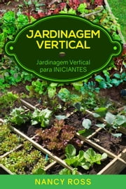Jardinagem Vertical: Jardinagem Vertical para Iniciantes ebook by Nancy Ross