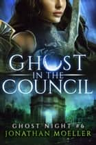 Ghost in the Council ebook by Jonathan Moeller