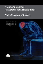 Medical Conditions Associated with Suicide Risk: Suicide Risk and Cancer ebook by Dr. Alan L. Berman