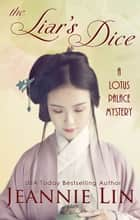 The Liar's Dice - A Lotus Palace Mystery ebook by Jeannie Lin