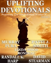 Uplifting Devotionals Book I ebook by Murray Pura,Patti J. Smith,Linda Wood Rondeau