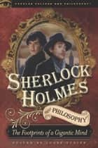 Sherlock Holmes and Philosophy ebook by Josef Steiff