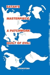 Satans Master Piece, a Patchwork Quilt of Evil! ebook by James M. Sawyers Jr.