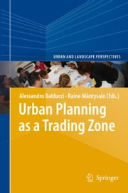 Urban Planning as a Trading Zone ebook by Alessandro Balducci,Raine Mäntysalo