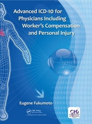 Advanced ICD-10 for Physicians Including Worker's Compensation and Personal Injury ebook by Eugene Fukumoto