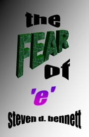 The Fear of E ebook by Steven D. Bennett