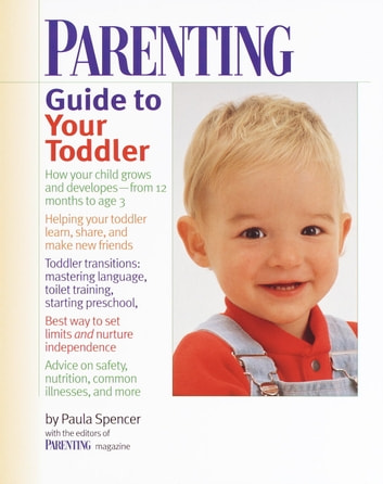 Parenting Guide to Your Toddler ebook by Parenting Magazine Editors