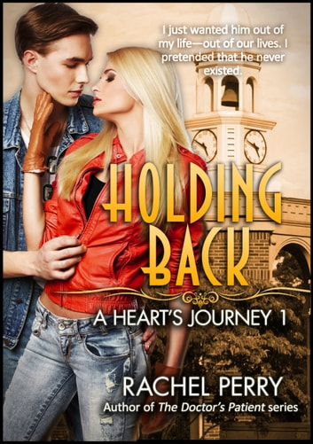Holding Back: A Heart's Journey 1 ebook by Rachel Perry