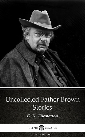 Uncollected Father Brown Stories by G. K. Chesterton (Illustrated) ebook by G. K. Chesterton