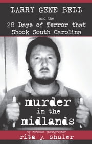 Murder in the Midlands - Larry Gene Bell and the 28 Days of Terror that Shook South Carolina ebook by Rita Y. Shuler