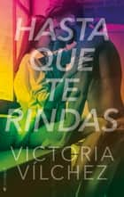 Hasta que te rindas ebook by Victoria Vílchez
