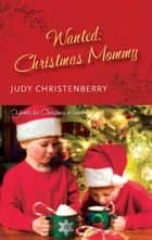 Wanted: Christmas Mummy (Mills & Boon M&B) ebook by Judy Christenberry