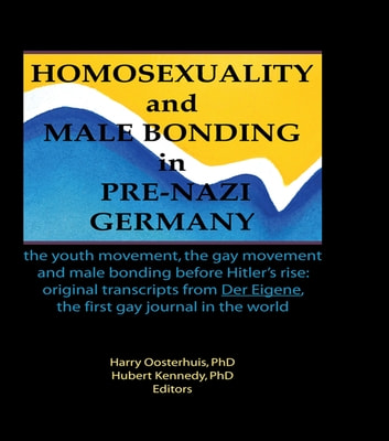 Homosexuality and Male Bonding in Pre-Nazi Germany - the youth movement, the gay movement, and male bonding before Hitler's rise ebook by Hubert Kennedy
