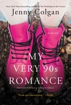 My Very '90s Romance - A Novel ebook by Jenny Colgan