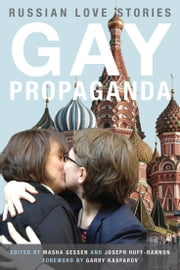 Gay Propaganda - Russian Love Stories ebook by Masha Gessen,Joseph Huff-Hannon