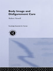 Body Image and Disfigurement Care ebook by Robert Newell